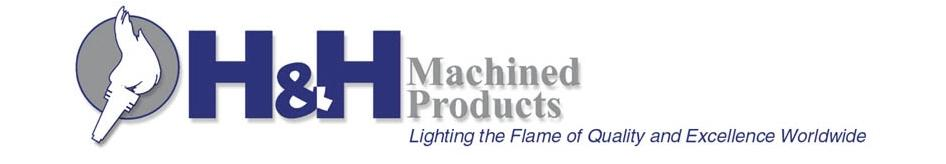 H&H Machined Products  2540 Manchester Road  Erie, PA 16506-1042  Lighting The Flame Of Quality And Excellence Worldwide